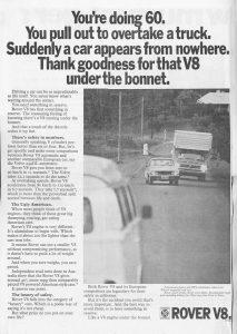 Cette publicité pour le Rover V8 (illustrée par la P6 3500) met en avant le réserve de puissance pour les dépassements...un discours inconcevable aujourd'hui!